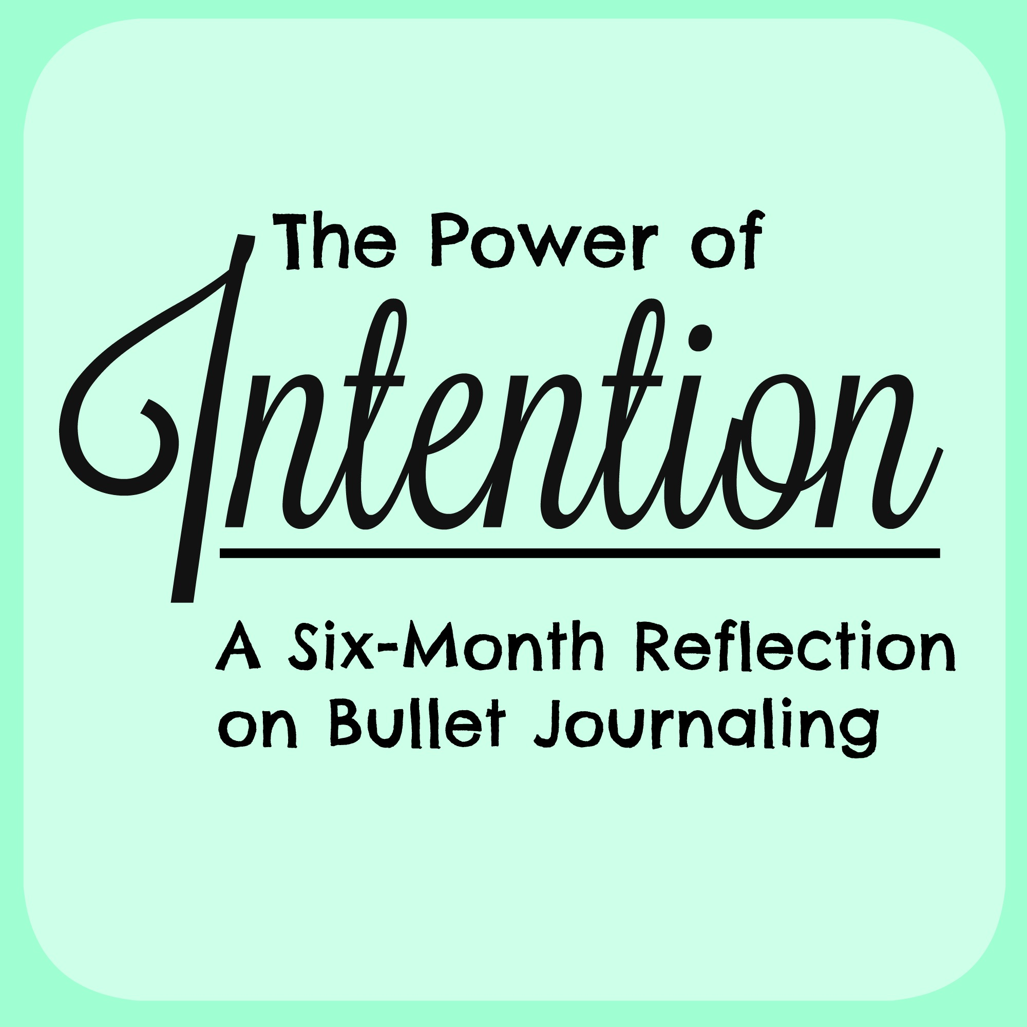 The Power of Intention: A Six-Month Reflection on Bullet Journaling