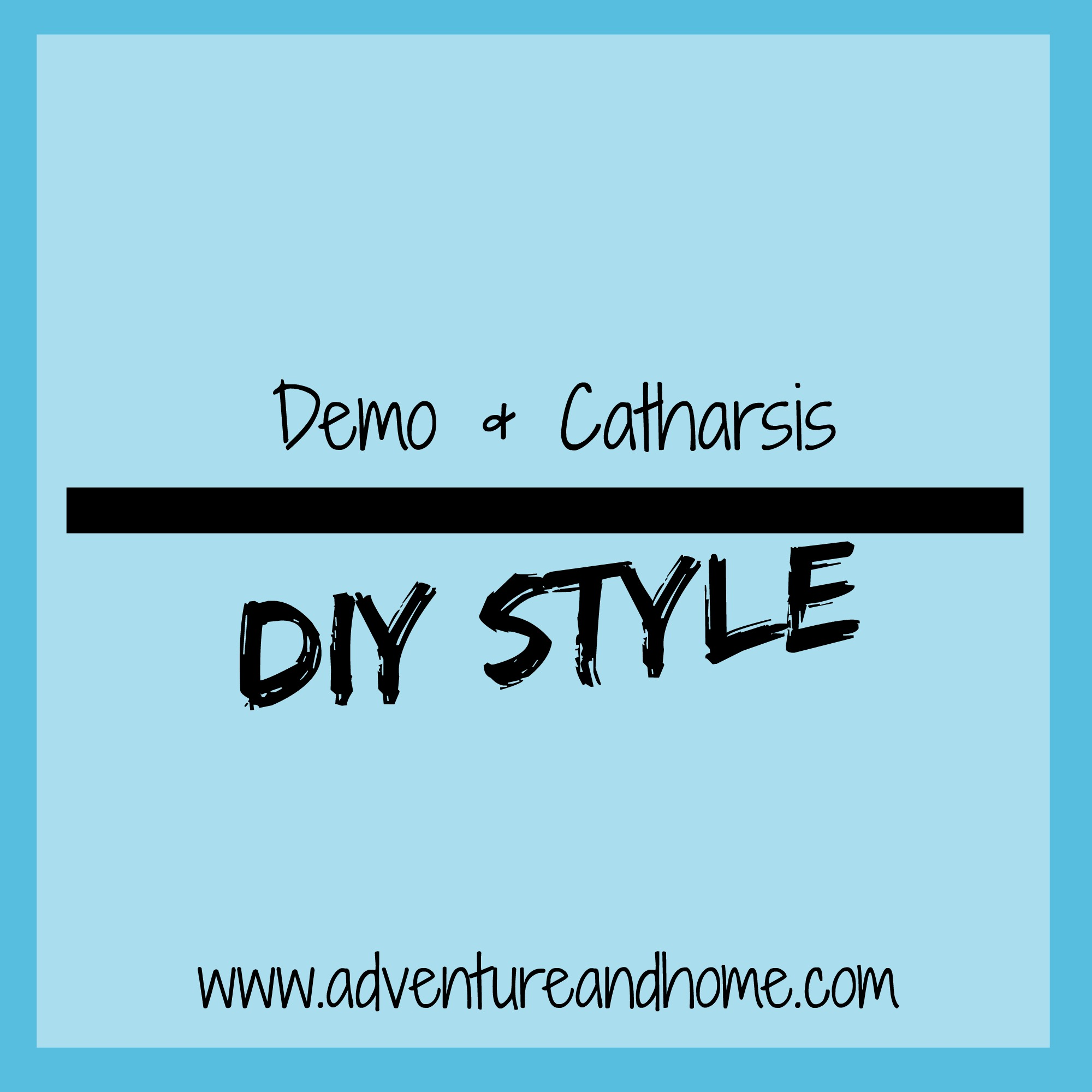 Demo Catharsis–DIY Style