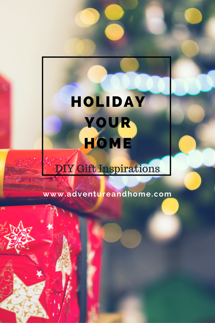 Holiday Your Home — Handmade Gift Inspirations!