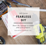Fearless DIY — How to Tackle Your First Project