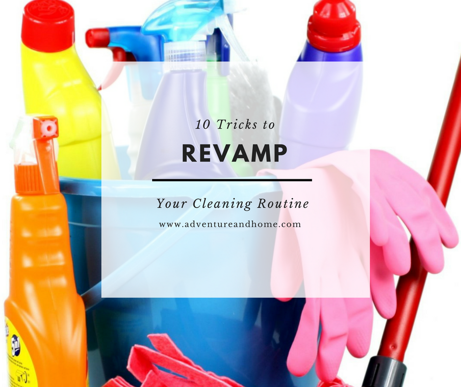 10 Tricks to ReVamp your Cleaning Routine